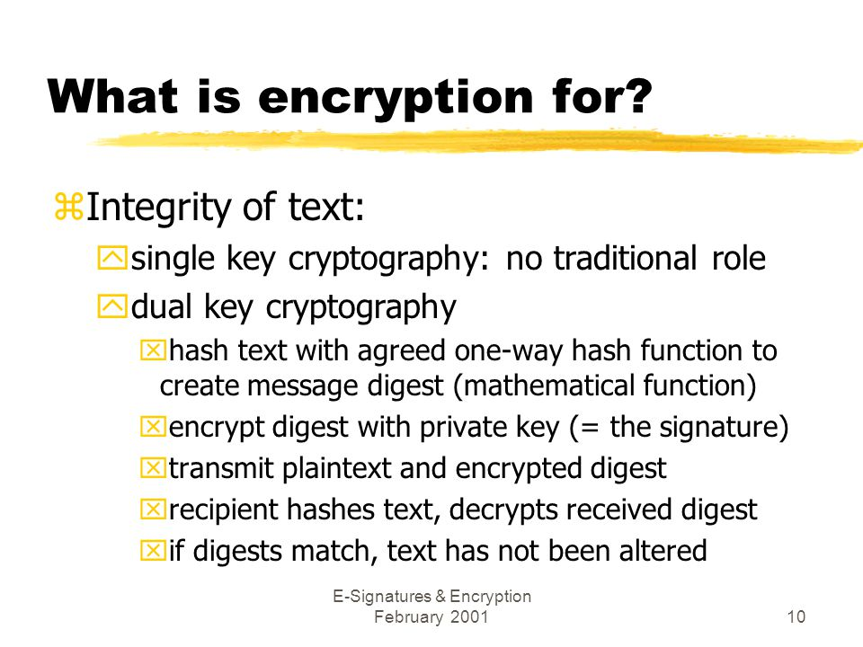 E-Signatures & Encryption February 200110 What is encryption for.