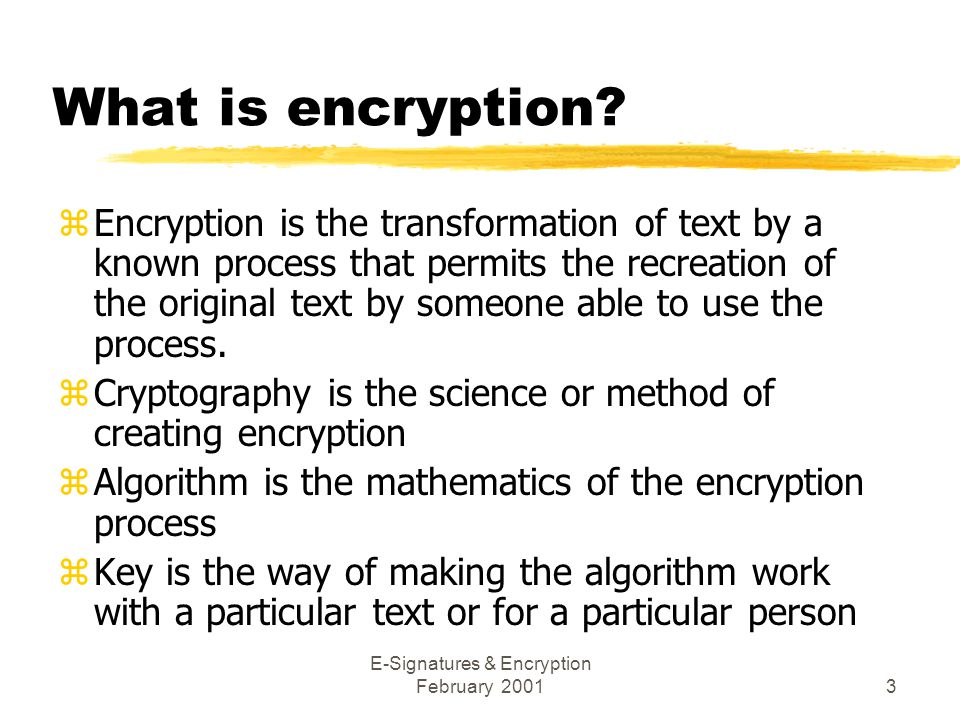 E-Signatures & Encryption February 20013 What is encryption.