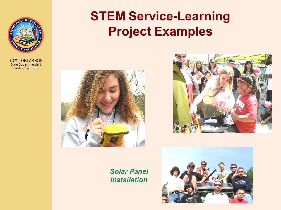 TOM TORLAKSON State Superintendent of Public Instruction STEM Service-Learning Project Examples Solar Panel Installation
