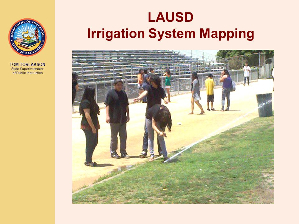 TOM TORLAKSON State Superintendent of Public Instruction LAUSD Irrigation System Mapping