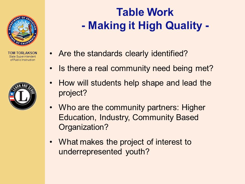 TOM TORLAKSON State Superintendent of Public Instruction Table Work - Making it High Quality - Are the standards clearly identified.