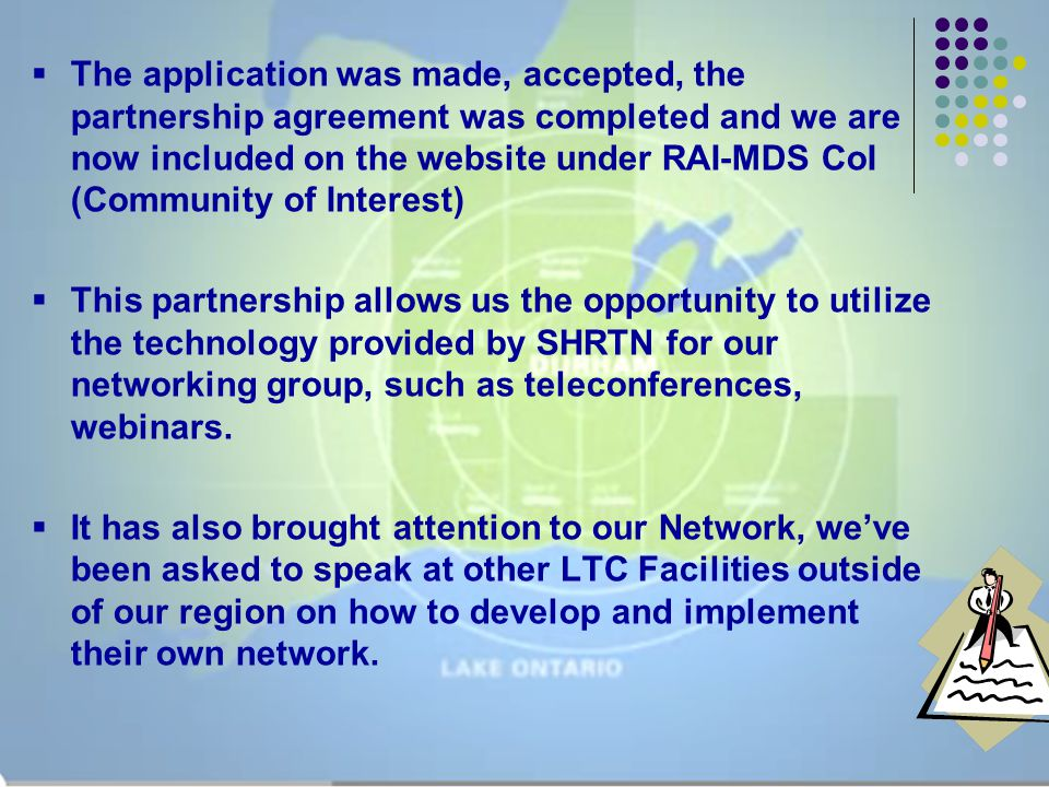  The application was made, accepted, the partnership agreement was completed and we are now included on the website under RAI-MDS CoI (Community of I