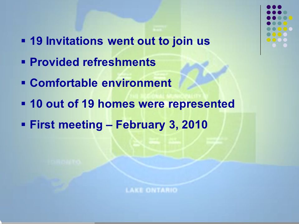  19 Invitations went out to join us  Provided refreshments  Comfortable environment  10 out of 19 homes were represented  First meeting – Februar