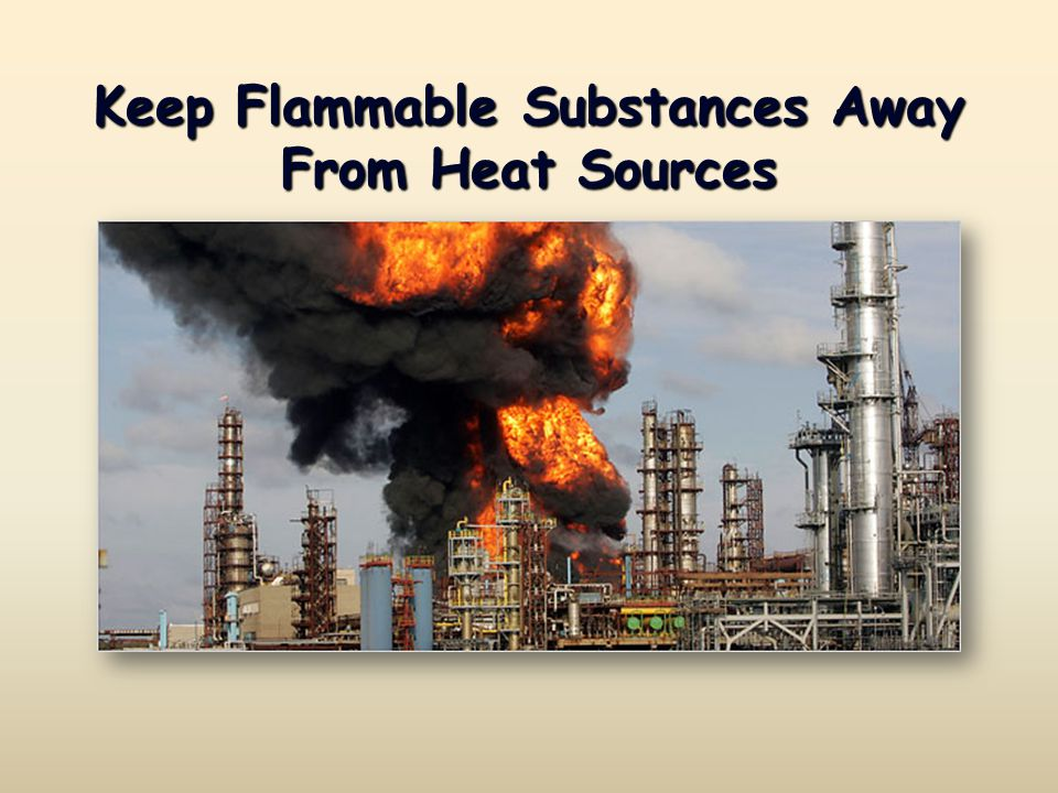 Keep Flammable Substances Away From Heat Sources