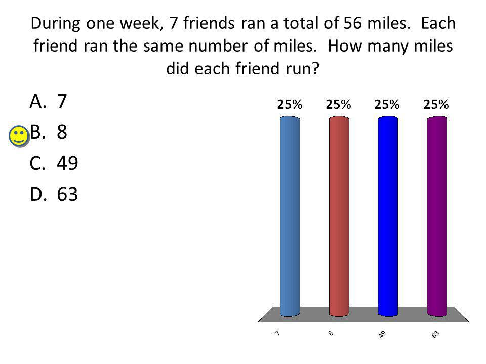 During one week, 7 friends ran a total of 56 miles.