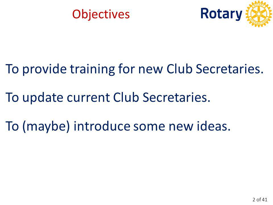 To provide training for new Club Secretaries. To update current Club Secretaries. To (maybe) introduce some new ideas. Objectives 2 of 41