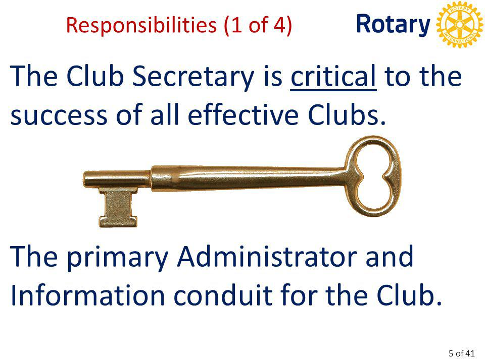 The Club Secretary is critical to the success of all effective Clubs. The primary Administrator and Information conduit for the Club. Responsibilities