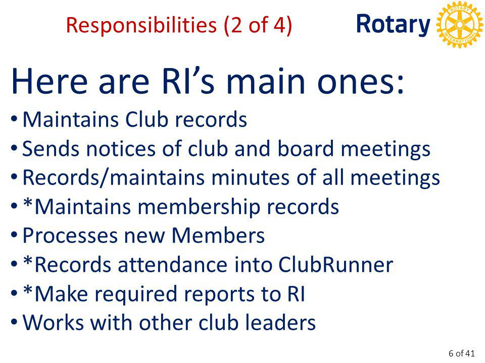 Here are RI's main ones: Maintains Club records Sends notices of club and board meetings Records/maintains minutes of all meetings *Maintains membersh