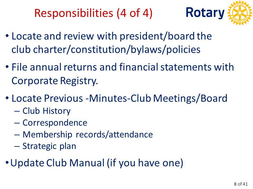 Locate and review with president/board the club charter/constitution/bylaws/policies File annual returns and financial statements with Corporate Registry.