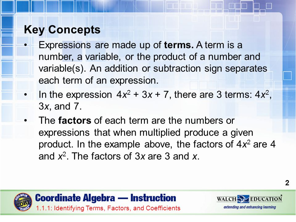 Guided Practice: Example 2, continued Expression149.25 + 0.25x Terms Factors Coefficients Constants 149.250.25x 0.25 and x 0.25 149.25 ✔ 13 1.1.1: Identifying Terms, Factors, and Coefficients
