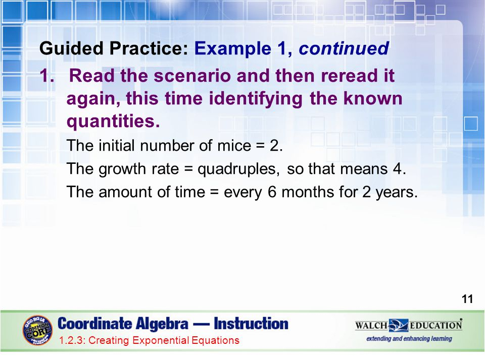 Guided Practice: Example 1, continued 1.Read the scenario and then reread it again, this time identifying the known quantities. The initial number of