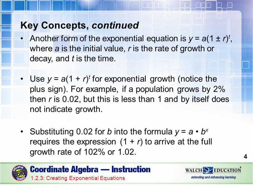 Key Concepts, continued Another form of the exponential equation is y = a(1 ± r) t, where a is the initial value, r is the rate of growth or decay, an