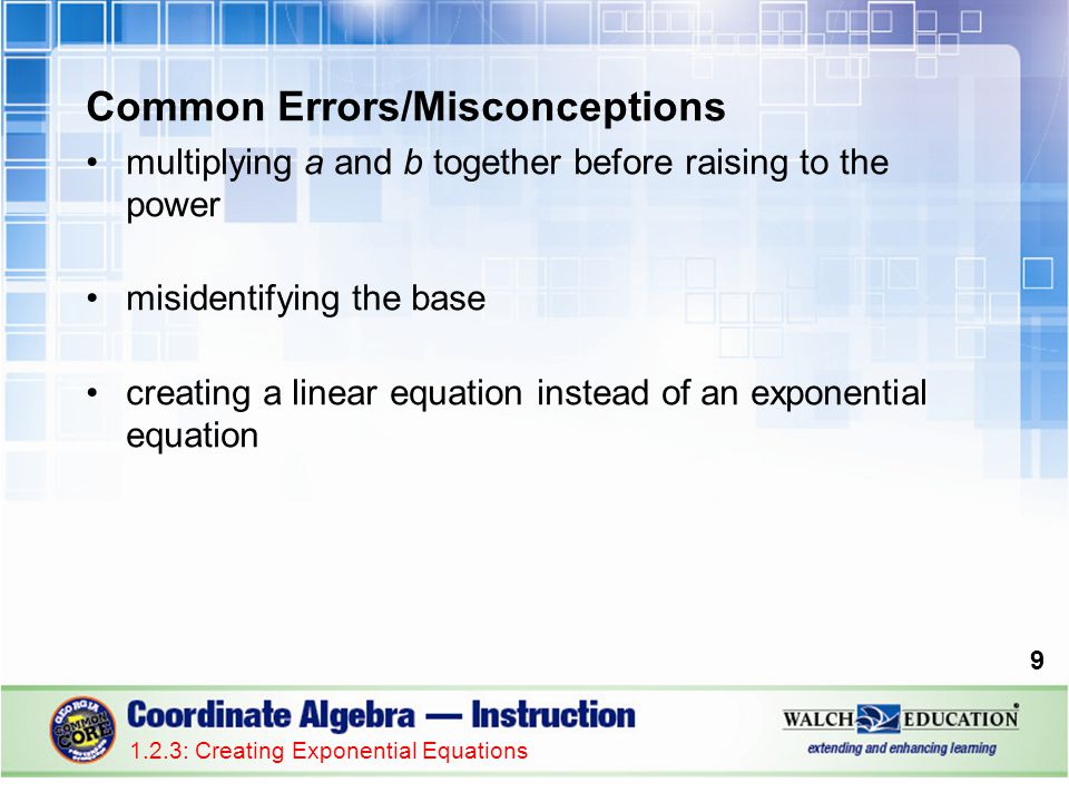 Common Errors/Misconceptions multiplying a and b together before raising to the power misidentifying the base creating a linear equation instead of an