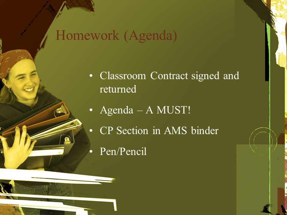 Homework (Agenda) Classroom Contract signed and returned Agenda – A MUST.