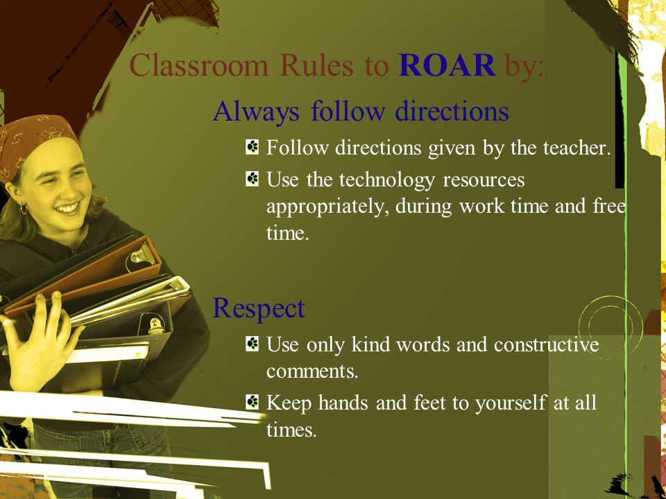Classroom Rules to ROAR by: Always follow directions Follow directions given by the teacher.