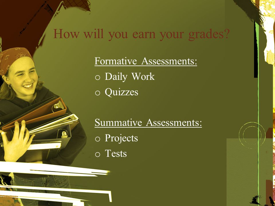 How will you earn your grades.