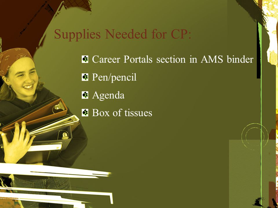 Supplies Needed for CP: Career Portals section in AMS binder Pen/pencil Agenda Box of tissues