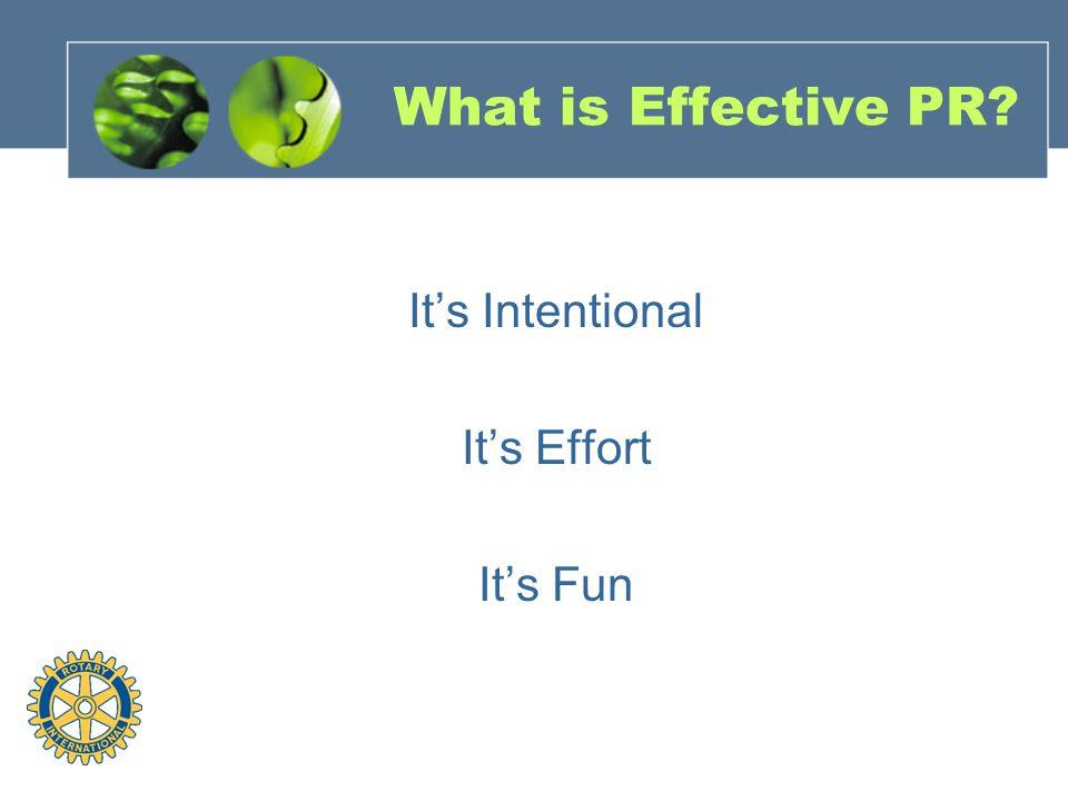 What is Effective PR? It's Intentional It's Effort It's Fun