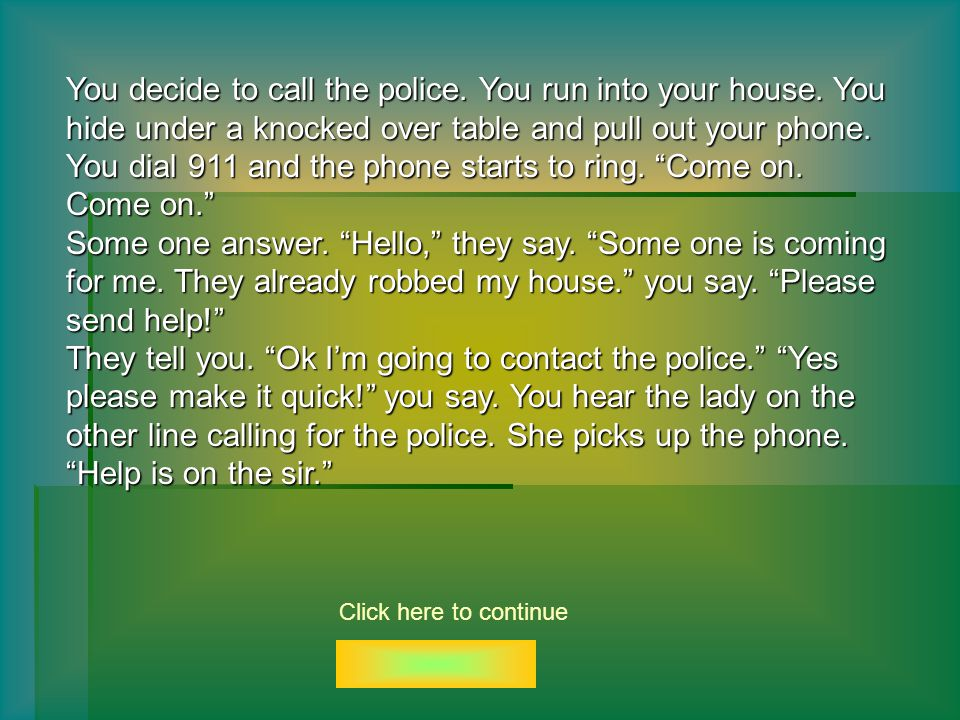 You decide to call the police. You run into your house.