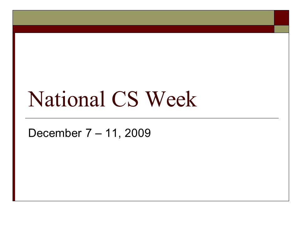 National CS Week December 7 – 11, 2009