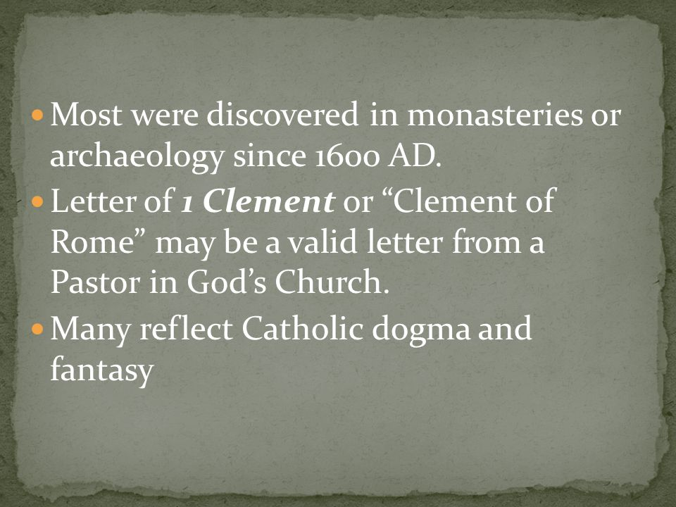 "Most were discovered in monasteries or archaeology since 1600 AD. Letter of 1 Clement or ""Clement of Rome"" may be a valid letter from a Pastor in God'"
