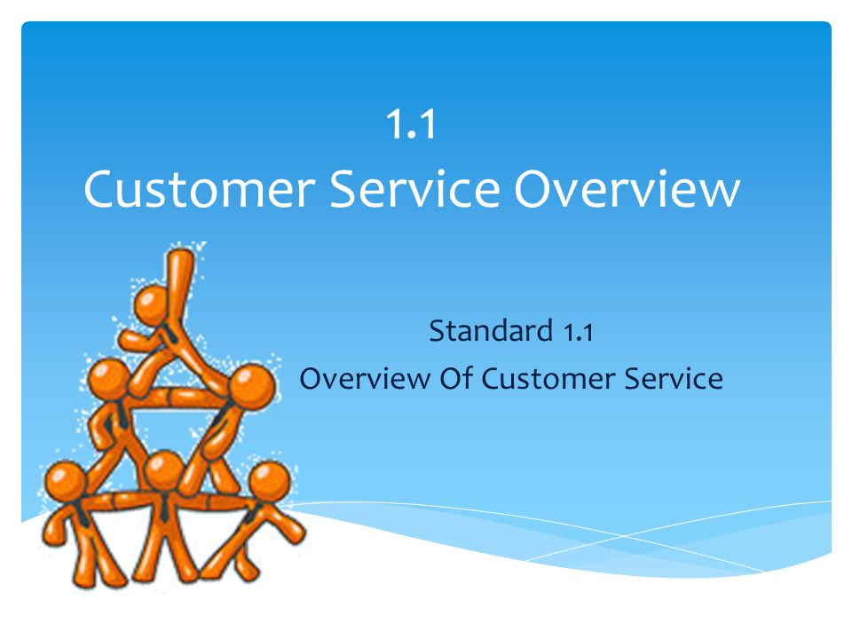 1.1 Customer Service Overview Standard 1.1 Overview Of Customer Service