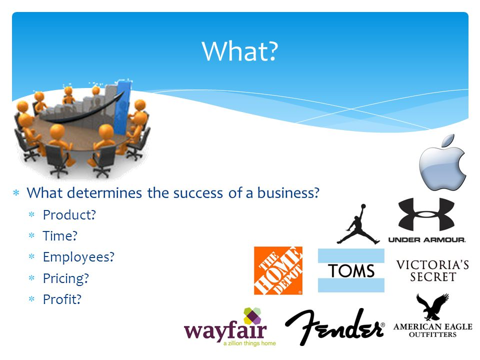 What.  What determines the success of a business.