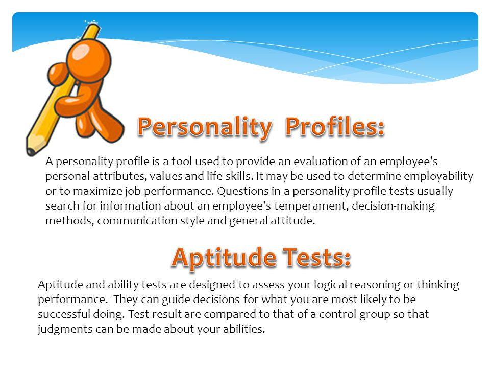 A personality profile is a tool used to provide an evaluation of an employee s personal attributes, values and life skills.