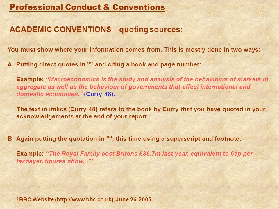 Professional Conduct & Conventions PRESENTATION OF ACADEMIC WORK  all major assignments must be typewritten  multiple sheets must be stapled or bound together  work should NOT be presented in a plastic sleeve  it must be set out properly with clear, consistent paragraphing and use of appropriate headings  SEE HERE for general rules on layout SEE HERE  SEE HERE for an example and HERE for another ….