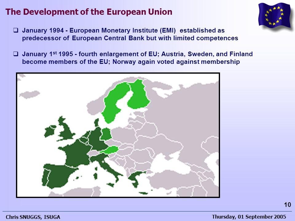 Thursday, 01 September 2005 Chris SNUGGS, ISUGA 10 The Development of the European Union  January 1994 - European Monetary Institute (EMI) establishe