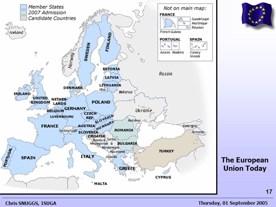Thursday, 01 September 2005 Chris SNUGGS, ISUGA 17 The Development of the European Union The European Union Today