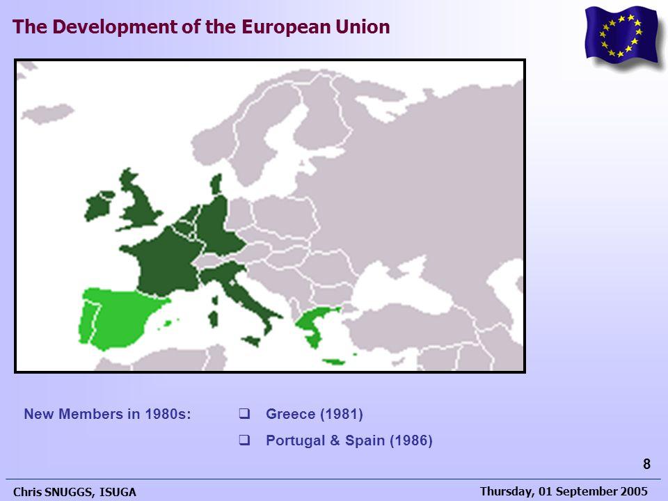 Thursday, 01 September 2005 Chris SNUGGS, ISUGA 8 The Development of the European Union New Members in 1980s:  Greece (1981)  Portugal & Spain (1986