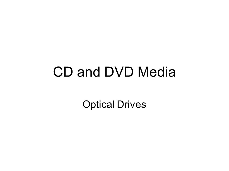 CD and DVD Media Optical Drives