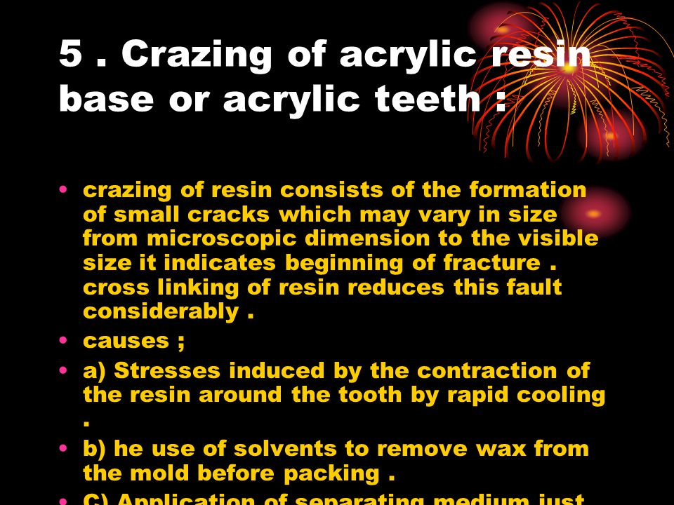 5. Crazing of acrylic resin base or acrylic teeth : crazing of resin consists of the formation of small cracks which may vary in size from microscopic