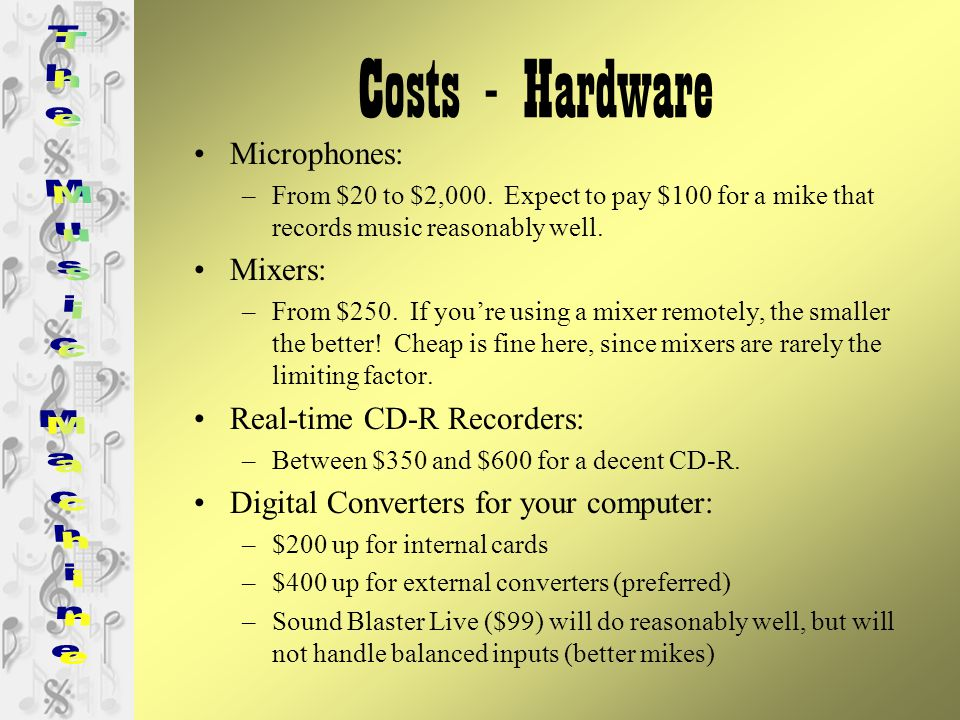 Costs - Hardware Microphones: –From $20 to $2,000.