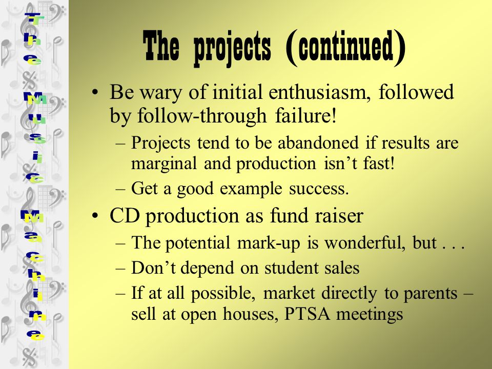 The projects (continued) Be wary of initial enthusiasm, followed by follow-through failure.