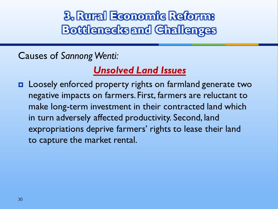 30 Causes of Sannong Wenti: Unsolved Land Issues  Loosely enforced property rights on farmland generate two negative impacts on farmers.