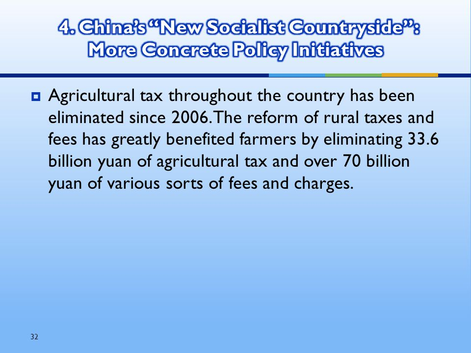 32  Agricultural tax throughout the country has been eliminated since 2006.