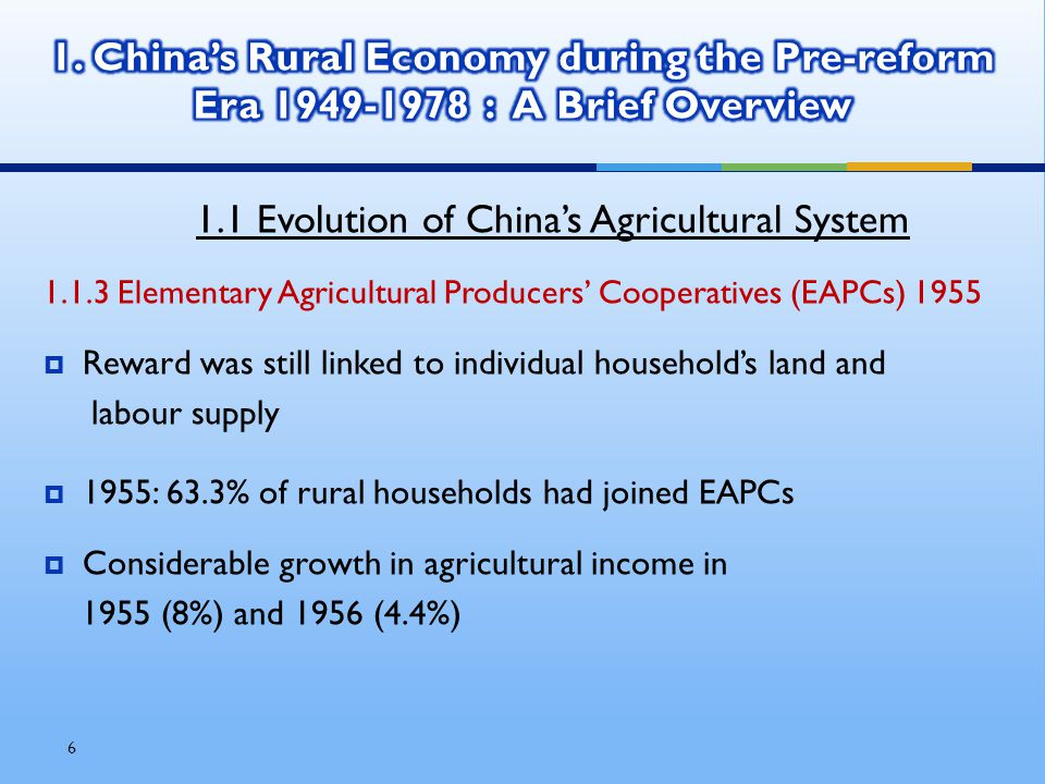 7 1.1 Evolution of China's Agricultural System 1.1.4 Advanced Agricultural Producers' Cooperatives (AAPCs) 1955  The Communist Party of China (CPC) felt uncomfortable of private ownership in the EAPCs.