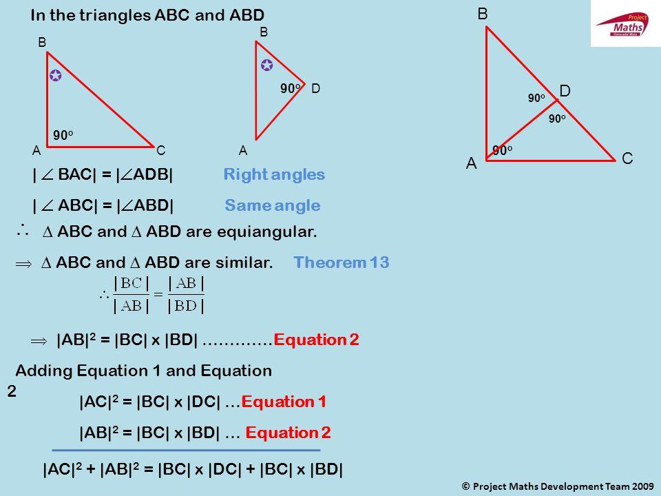 But |AC| 2 + |AB| 2 = |BC| {|DC| + |BD|} |BC| is common But DC| + |BD| = |BC| |AC| 2 + |AB| 2 = |BC| x |BC| |AC| 2 + |AB| 2 = |BC| 2 |BC| 2 = |AB| 2 + |AC| 2 Q.E.D.