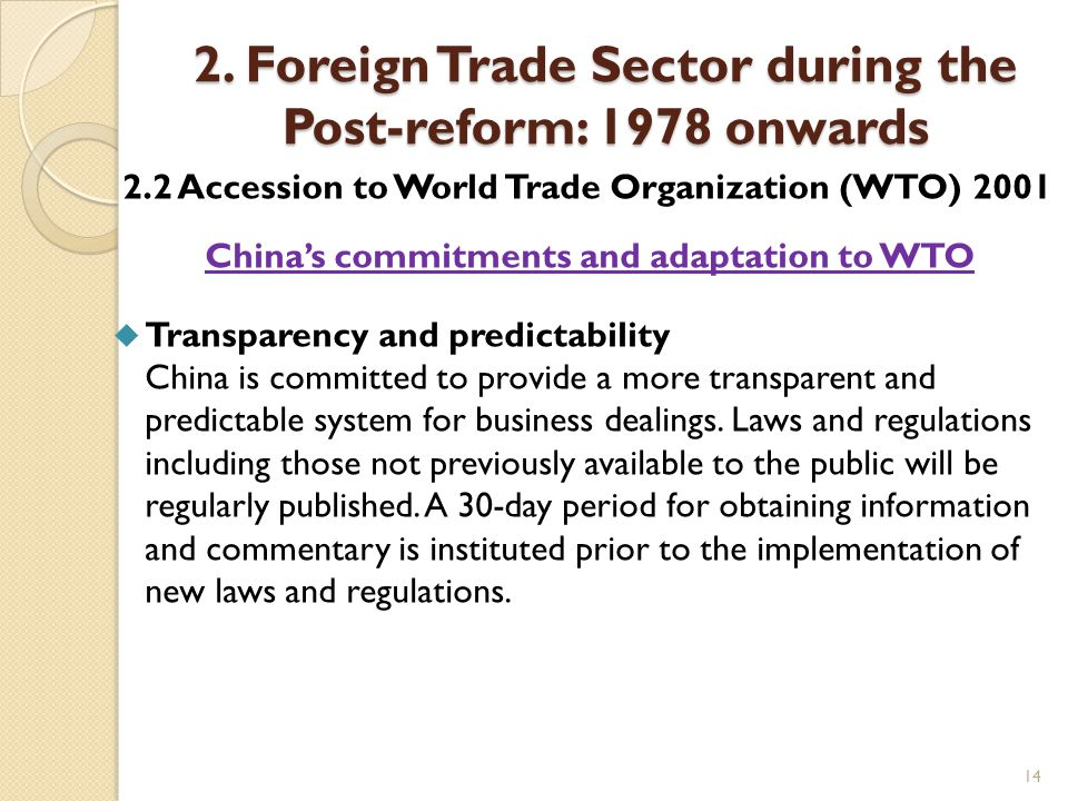 14 2. Foreign Trade Sector during the Post-reform: 1978 onwards 2.2 Accession to World Trade Organization (WTO) 2001 China's commitments and adaptatio