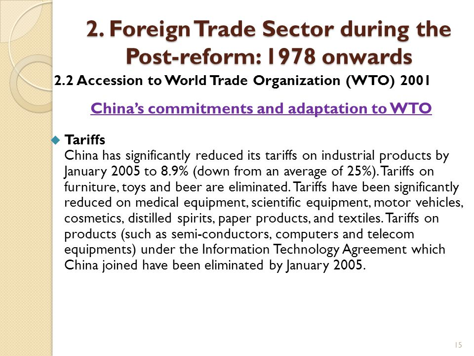 15 2. Foreign Trade Sector during the Post-reform: 1978 onwards 2.2 Accession to World Trade Organization (WTO) 2001 China's commitments and adaptatio