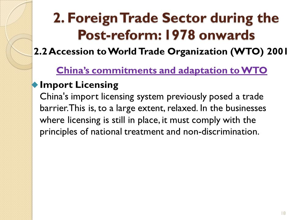 18 2. Foreign Trade Sector during the Post-reform: 1978 onwards 2.2 Accession to World Trade Organization (WTO) 2001 China's commitments and adaptatio