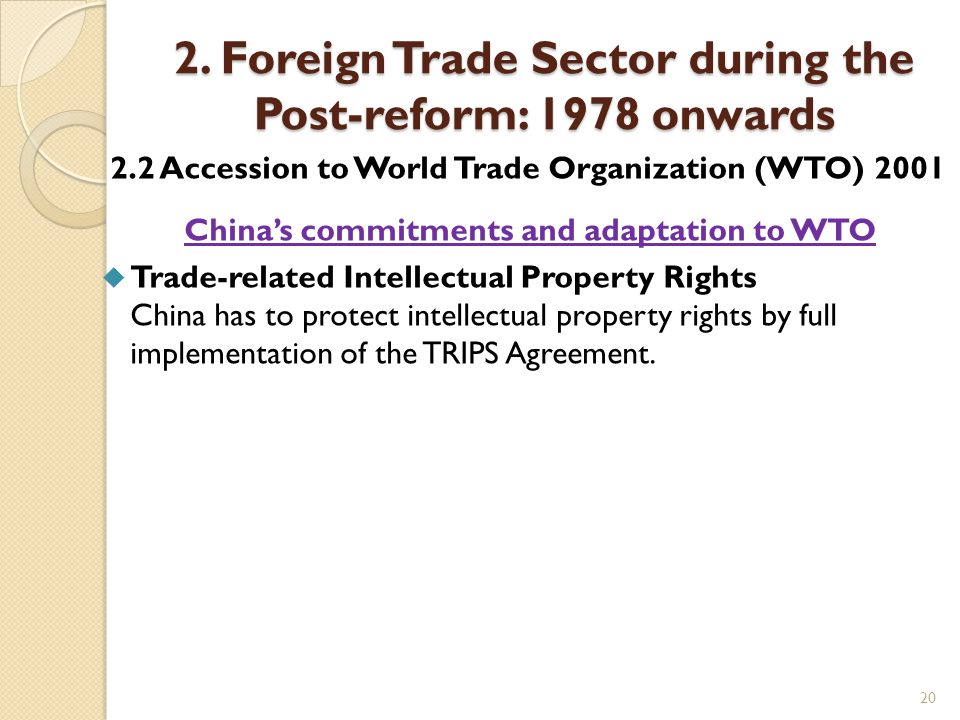 20 2. Foreign Trade Sector during the Post-reform: 1978 onwards 2.2 Accession to World Trade Organization (WTO) 2001 China's commitments and adaptatio
