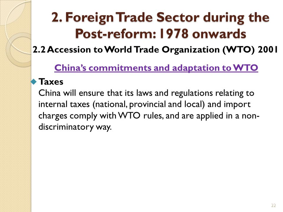 22 2. Foreign Trade Sector during the Post-reform: 1978 onwards 2.2 Accession to World Trade Organization (WTO) 2001 China's commitments and adaptatio