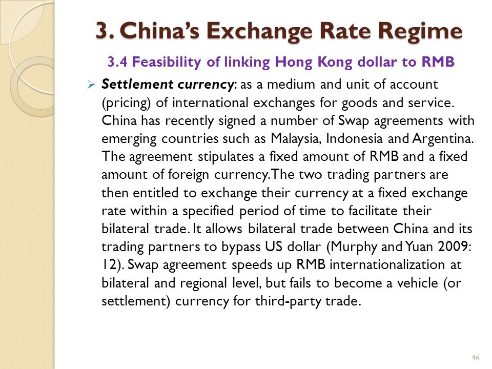 46 3. China's Exchange Rate Regime 3.4 Feasibility of linking Hong Kong dollar to RMB  Settlement currency: as a medium and unit of account (pricing)