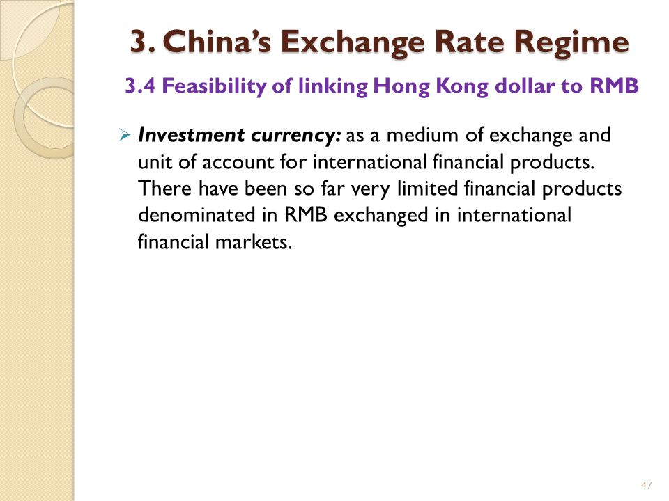 47 3. China's Exchange Rate Regime 3.4 Feasibility of linking Hong Kong dollar to RMB  Investment currency: as a medium of exchange and unit of accou