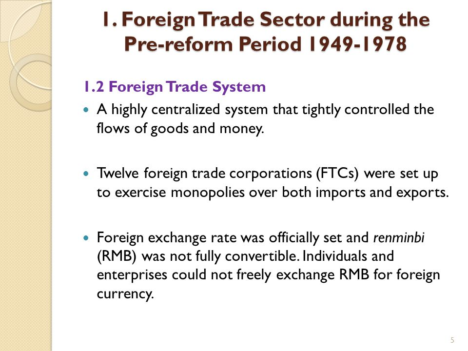 5 1. Foreign Trade Sector during the Pre-reform Period 1949-1978 1.2 Foreign Trade System A highly centralized system that tightly controlled the flow