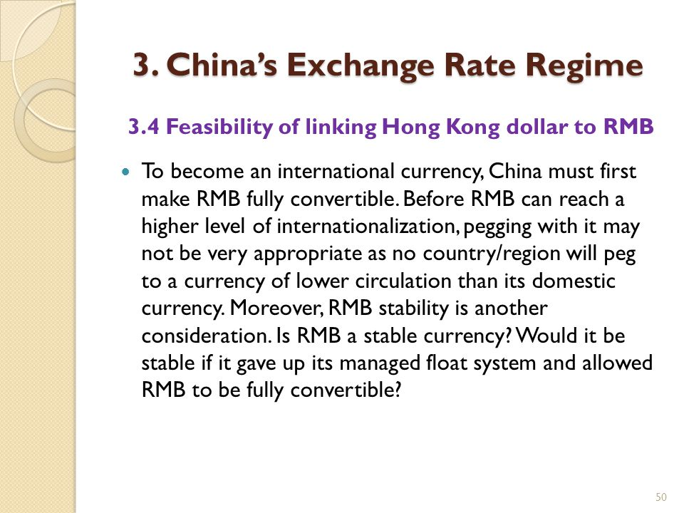 50 3. China's Exchange Rate Regime 3.4 Feasibility of linking Hong Kong dollar to RMB To become an international currency, China must first make RMB f