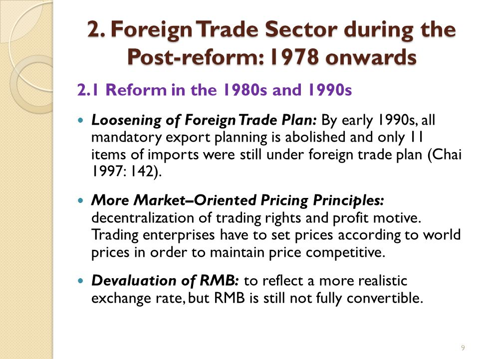 9 2. Foreign Trade Sector during the Post-reform: 1978 onwards 2.1 Reform in the 1980s and 1990s Loosening of Foreign Trade Plan: By early 1990s, all